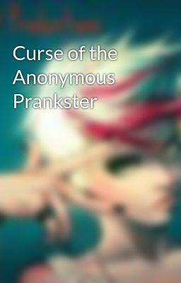 Curse of the Anonymous Prankster