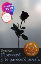 · Floreceré y te pareceré poesía · #PGP2019 by Eyniree