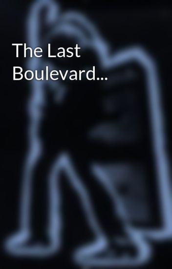 The Last Boulevard...