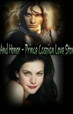 Love And Honor - A Prince Caspian Love Story by BeatriceIsDauntless