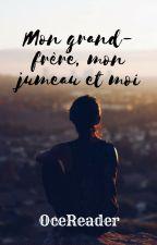 Mon Grand Frère, Mon Jumeau Et Moi [En Pause 😢] by OceReader