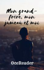 Mon Grand Frère, Mon Jumeau Et Moi by OceReader