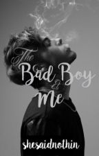 The Bad Boy And Me by shesaidnothin
