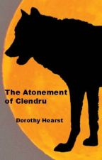 The Atonement of Clendru: A Wolf Chronicles Story by DorothyHearst