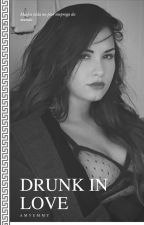 Drunk in Love by AmyEmmy