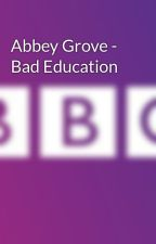 Abbey Grove - Bad Education by Curlycarla