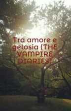 Tra amore e gelosia (THE VAMPIRE DIARIES) by _bestoftvd