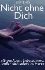 Nicht ohne Dich by Elif_1905