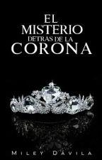 El misterio detrás de la corona © [Pausada] by SummersScary