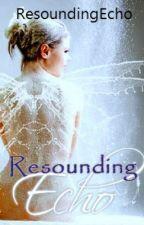 Resounding Echo(Angel's Voice Series Book 1) by ResoundingEcho