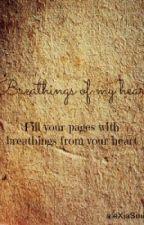 Breathings Of My Heart by Crickfreak