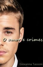 O amor e crimes-(3 temporada)-Fanfic Justin Bieber by GiovannaTassoni