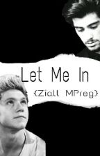 Let Me In -Ziall MPreg- by StylesGotSwag17