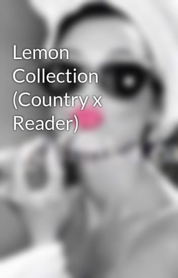 Lemon Collection (Country x Reader)