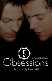 5 Obsessions ¬ Larry by RevolveAroundLarry