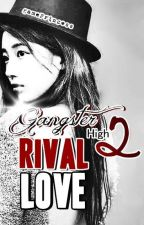 Rival Love (GANGSTER HIGH PART 2) by GamePrincess