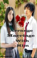 Arrange Marriage With Him by HoTsUmMeRshiN