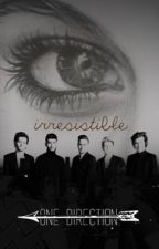 Irresistible (One Direction & Tu) TERMINADA by AngyStyles69