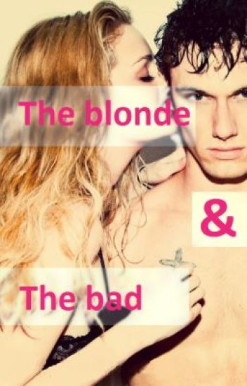 The blonde & The bad