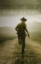 Till the last breath (walking dead/rick grimes fanfic) by nutella_babie
