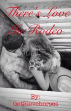 There's Love In Rodeo by Got2lovehorses