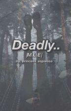 Deadly. | M.L.E | by princess_espixosa