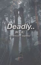 Deadly. | M.L.E | by princess_espixosa