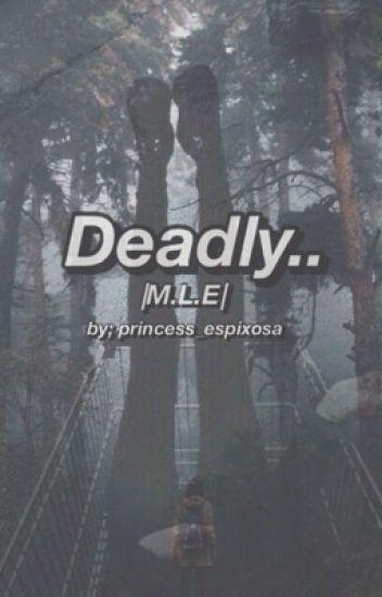 Deadly. | M.L.E |