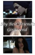 My Best Friend's Girlfriend (Camren) by karlamichele