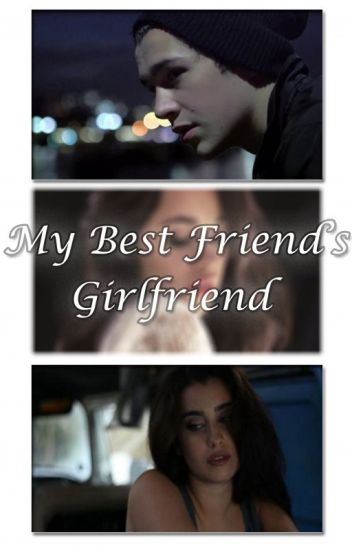 My Best Friend's Girlfriend (Camren)