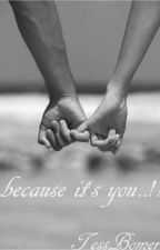 Because it's you...!!! by TessBomer
