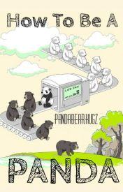 How To Be a Panda by PandaBearHugz