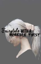 Fairytale with a horrible twist by justmaybexx