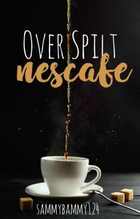 Over Spilt Nescafe | √ by sammybammy124