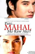 Pare... Mahal Mo Raw Ako? [BOYXBOY SHORT STORY]   [COMPLETED] #Wattys2015 by FrancisAlfaro