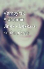 Vampýrsk Akademie Jinak - Láska s kapkou krve by NikkaDlabolova