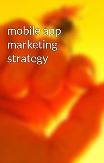 mobile app marketing strategy - puppy01show - Wattpad