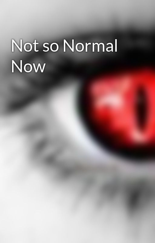 Not so Normal Now by EmoEmiliee