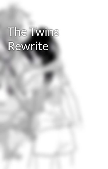 The Twins Rewrite by RikarineMiki