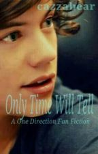 Only Time Will Tell (a One Direction FanFic) by cazzabear