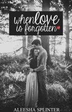 When Love Is Forgotten by Aleespli21