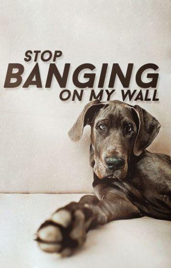 Спри да удряш по стената ми!