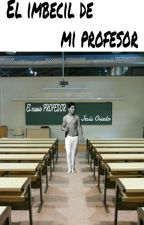 El imbecil de mi profesor by twinstumblr