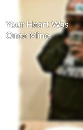 Your Heart Was Once Mine by jgrimes24