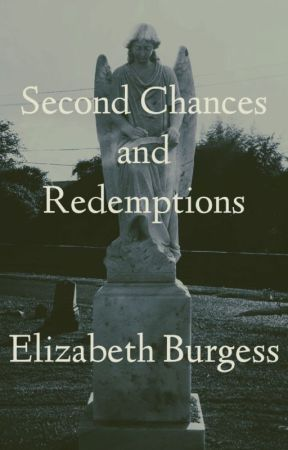 Second Chances and Redemptions by ElizabethBurgess8