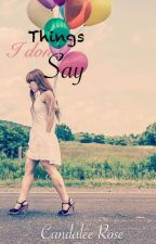 Things I Don't Say by Candalee_Rose