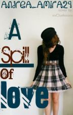 A Spill of Love by Andrea_Amira29