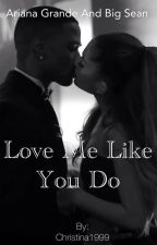 Love me like you do - Ariana grande and Big Sean (Seaniana) by Christina1999