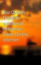 Top Quality Designer watches at Attractive Costs On the internet by tunecase3