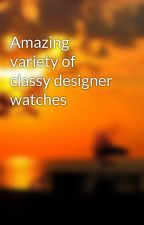 Amazing variety of classy designer watches by tunecase3